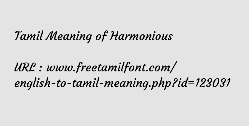 Tamil Meaning of Harmonious - இணக்கமான