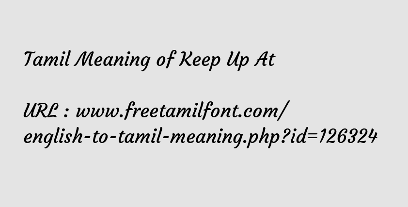 Tamil Meaning of Keep Up At - Continue not quit