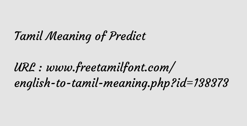 Tamil Meaning of Predict - வருவதுரை குறிகூறு ...